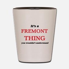 It's a Fremont California thing, yo Shot Glass