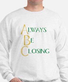 Always Be Closing! Sweatshirt