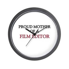 Proud Mother Of A FILM EDITOR Wall Clock
