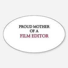 Proud Mother Of A FILM EDITOR Oval Decal