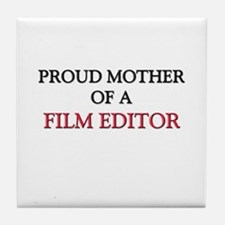 Proud Mother Of A FILM EDITOR Tile Coaster