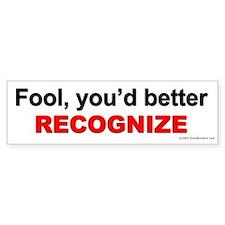 Fool you'd better recognize. Bumper Bumper Sticker