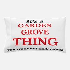 It's a Garden Grove California thi Pillow Case