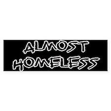 Almost Homeless Bumper Bumper Sticker