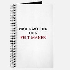 Proud Mother Of A FELT MAKER Journal