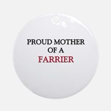 Proud Mother Of A FARRIER Ornament (Round)