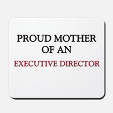 Proud Mother Of An EXECUTIVE DIRECTOR Mousepad