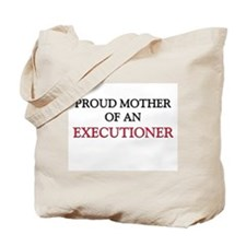 Proud Mother Of An EXECUTIONER Tote Bag