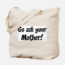 Go Ask Your Mother Tote Bag