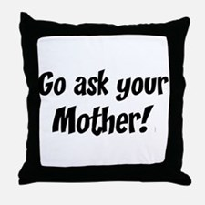 Go Ask Your Mother Throw Pillow