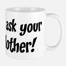 Go Ask Your Mother Mug