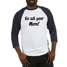 Go Ask Your Mom Baseball Jersey