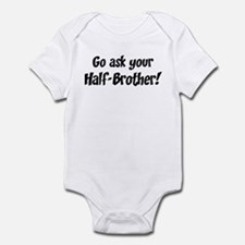 Go Ask Your Half-Brother Infant Bodysuit
