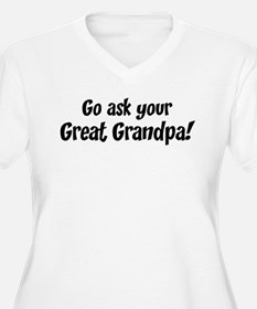 Go Ask Your Great Grandpa T-Shirt