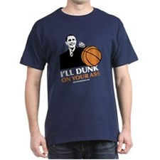 NEW! OBAMA I'LL DUNK ON YOUR ASS T-SHIRT!