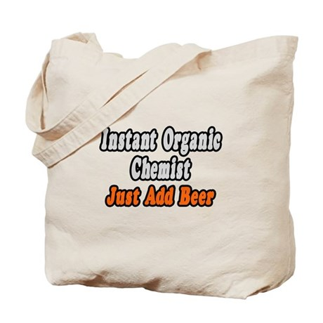 """Organic Chemist..Add Beer"" Tote Bag"