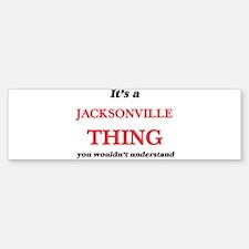 It's a Jacksonville Florida thi Bumper Bumper Bumper Sticker
