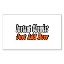 """""""Instant Chemist..Add Beer"""" Rectangle Decal"""