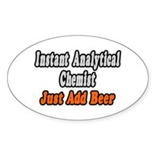 """Analytical Chemist..Add Beer Oval Decal"