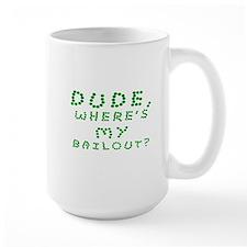 Where Is My Bailout? Mug
