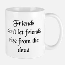 Friends rise from the dead Mug