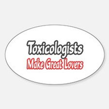 """Toxicologists..Great Lovers"" Oval Decal"