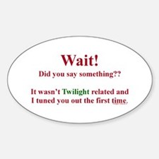 Did You Say Something (Twilight) Oval Decal