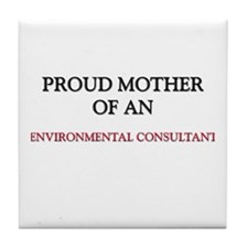 Proud Mother Of An ENVIRONMENTAL CONSULTANT Tile C