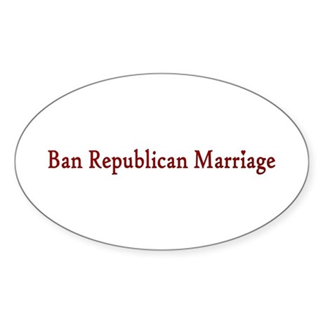 Ban Republican Marriage Oval Sticker