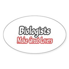 """Biologists..Great Lovers"" Oval Decal"