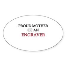 Proud Mother Of An ENGRAVER Oval Decal