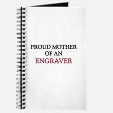 Proud Mother Of An ENGRAVER Journal