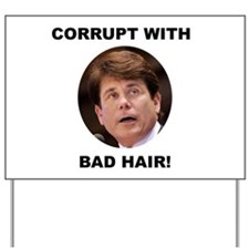 Blagojevich Corrupt / Bad Hair Yard Sign