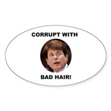 Blagojevich Corrupt / Bad Hair Oval Decal