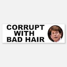 Blagojevich Corrupt / Bad Hair Bumper Bumper Bumper Sticker