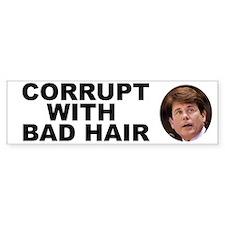 Blagojevich Corrupt / Bad Hair Bumper Bumper Sticker