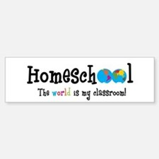 Homeschool...the World is my Bumper Bumper Bumper Sticker