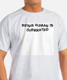 Being human is overrated T-Shirt