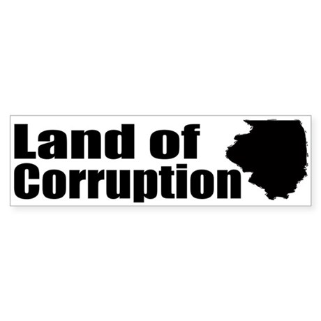 Land of Corruption Bumper Sticker