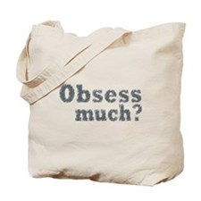 Obsess Much? Tote Bag