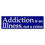 Addiction is an Illness (bumper sticker)