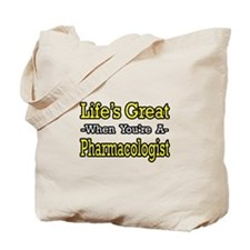 """""""Life's Great..Pharmacologist"""" Tote Bag"""