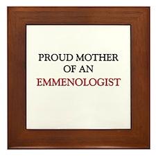 Proud Mother Of An EMMENOLOGIST Framed Tile