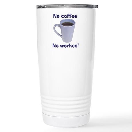 No Coffee, No Workee! Stainless Steel Travel Mug