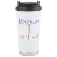 Because I Said So! Travel Mug