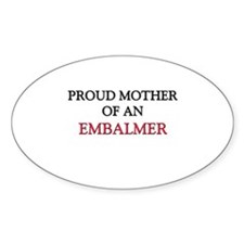 Proud Mother Of An EMBALMER Oval Decal