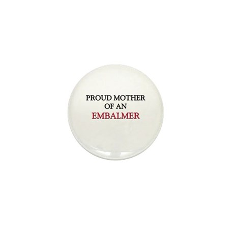 Proud Mother Of An EMBALMER Mini Button