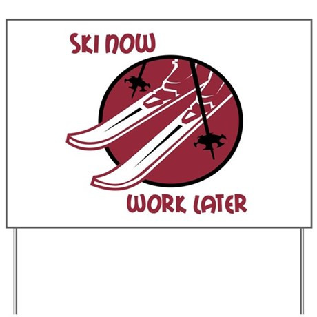 Ski Now Work Later Yard Sign