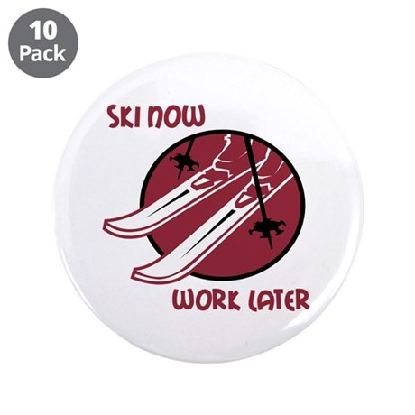 "Ski Now Work Later 3.5"" Button (10 pack)"