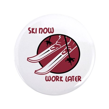 "Ski Now Work Later 3.5"" Button"
